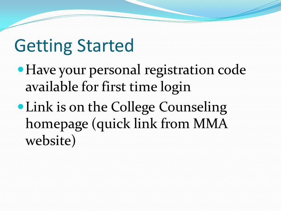 Getting Started Have your personal registration code available for first time login Link is on the College Counseling homepage (quick link from MMA we