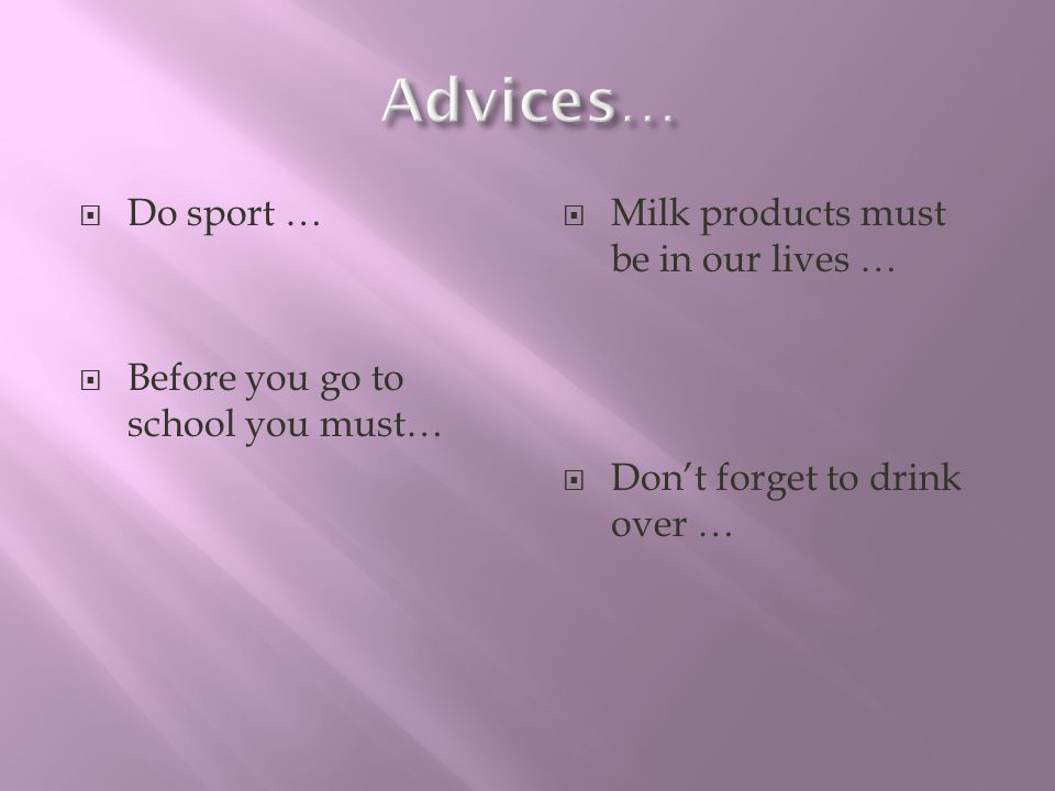 Do sport … Before you go to school you must… Milk products must be in our lives … Dont forget to drink over …
