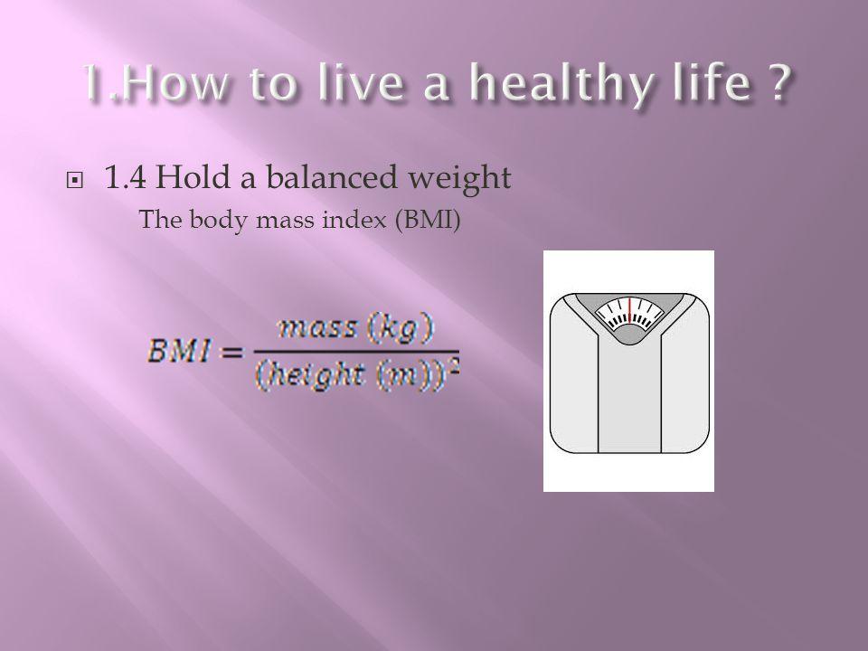 1.4 Hold a balanced weight The body mass index (BMI)