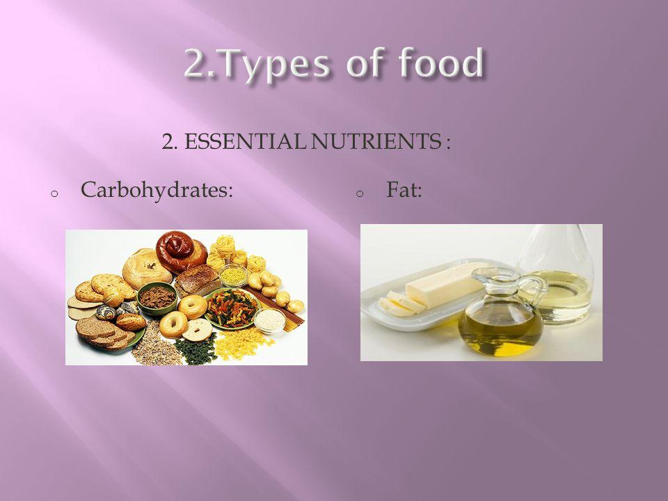 2. ESSENTIAL NUTRIENTS : o Carbohydrates: o Fat: