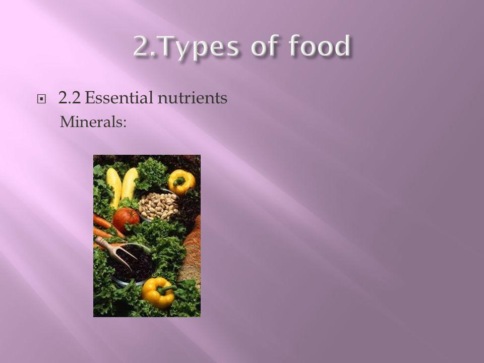 2.2 Essential nutrients Minerals: