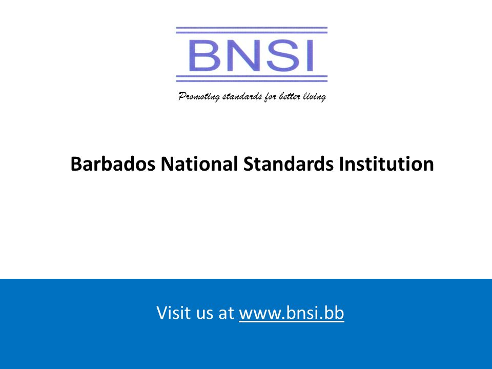 Promoting standards for better living Visit us at www.bnsi.bb Promoting standards for better living Barbados National Standards Institution