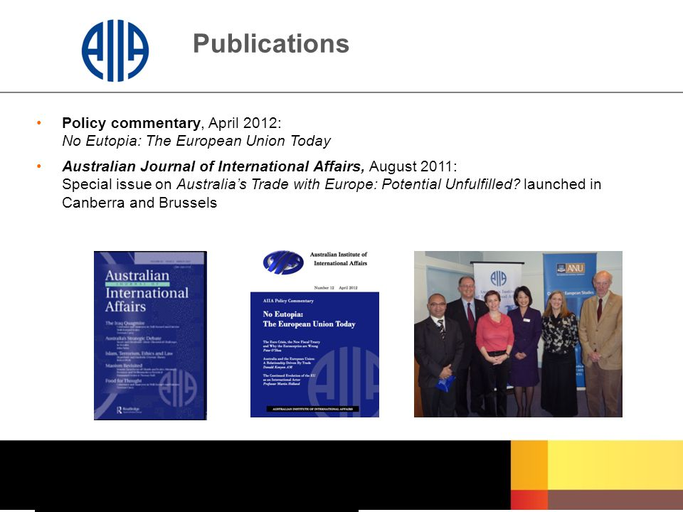 Publications Policy commentary, April 2012: No Eutopia: The European Union Today Australian Journal of International Affairs, August 2011: Special iss