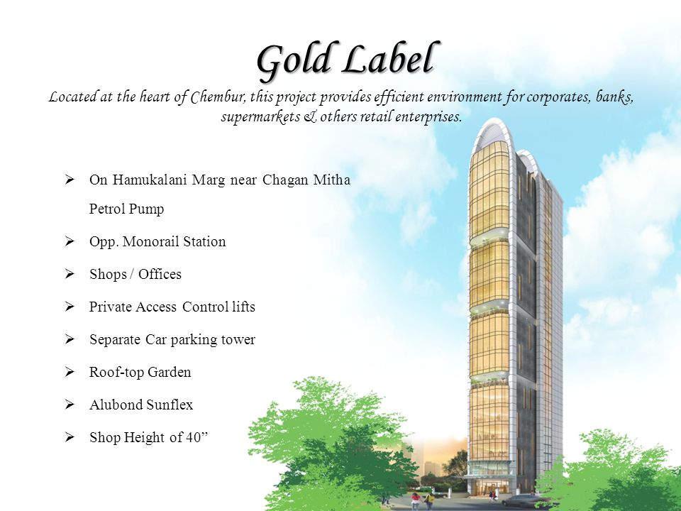 Gold Label Gold Label Located at the heart of Chembur, this project provides efficient environment for corporates, banks, supermarkets & others retail