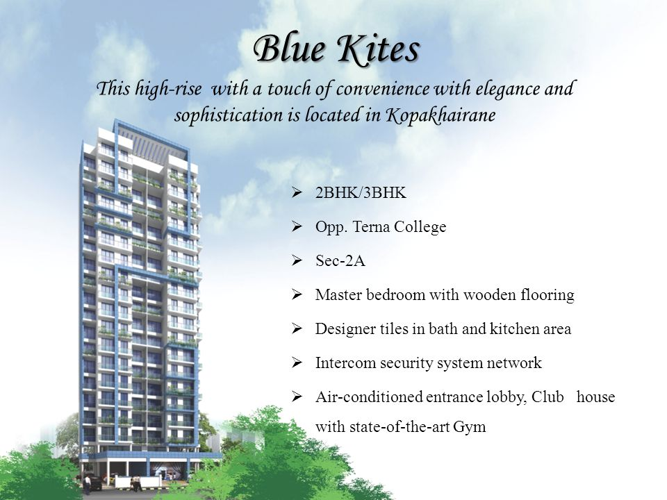Blue Kites Blue Kites This high-rise with a touch of convenience with elegance and sophistication is located in Kopakhairane 2BHK/3BHK Opp. Terna Coll