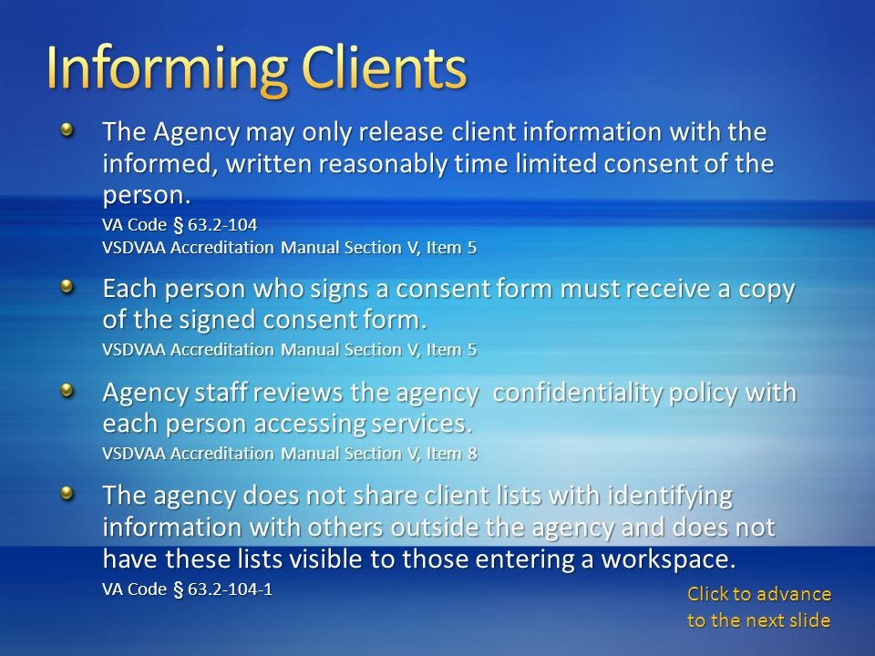 The Agency may only release client information with the informed, written reasonably time limited consent of the person.