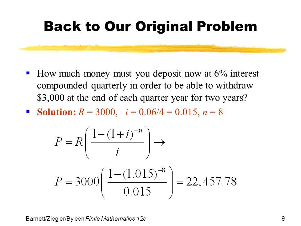10 Barnett/Ziegler/Byleen Finite Mathematics 12e Interest Earned The present value of all payments is $22,457.78.