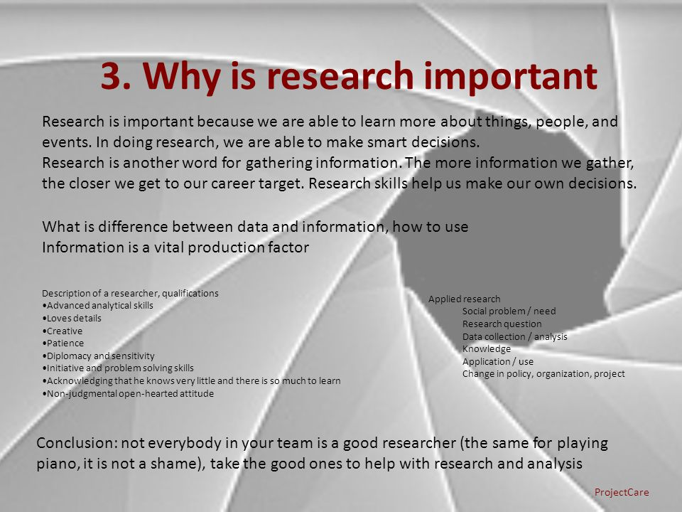 3. Why is research important Applied research Social problem / need Research question Data collection / analysis Knowledge Application / use Change in