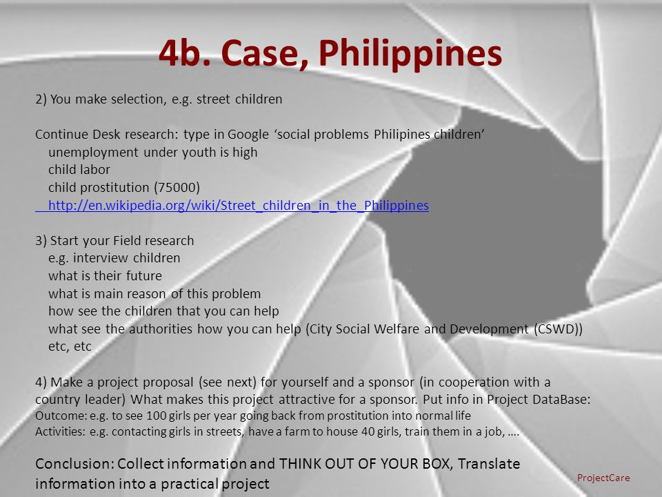 4b. Case, Philippines ProjectCare 2) You make selection, e.g. street children Continue Desk research: type in Google social problems Philipines childr