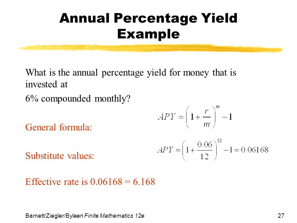 27 Barnett/Ziegler/Byleen Finite Mathematics 12e Annual Percentage Yield Example What is the annual percentage yield for money that is invested at 6%