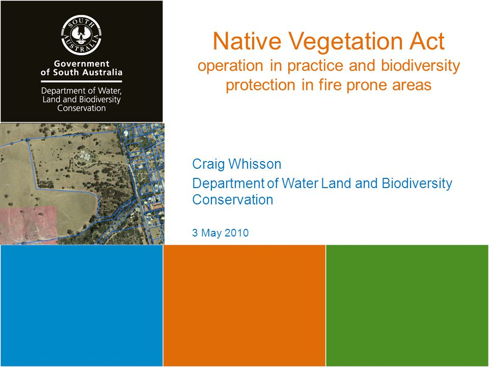 Native Vegetation Act operation in practice and biodiversity protection in fire prone areas Craig Whisson Department of Water Land and Biodiversity Co