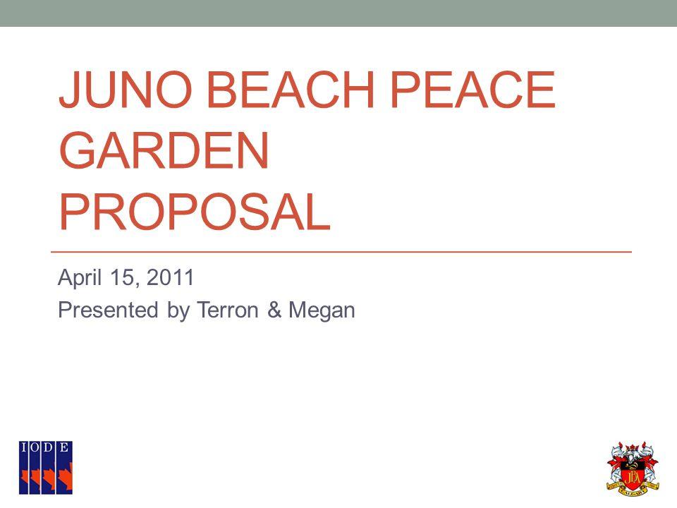 JUNO BEACH PEACE GARDEN PROPOSAL April 15, 2011 Presented by Terron & Megan