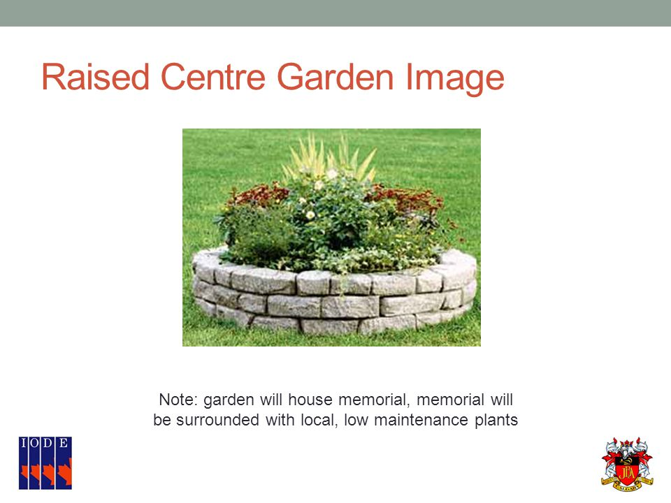 Raised Centre Garden Image Note: garden will house memorial, memorial will be surrounded with local, low maintenance plants