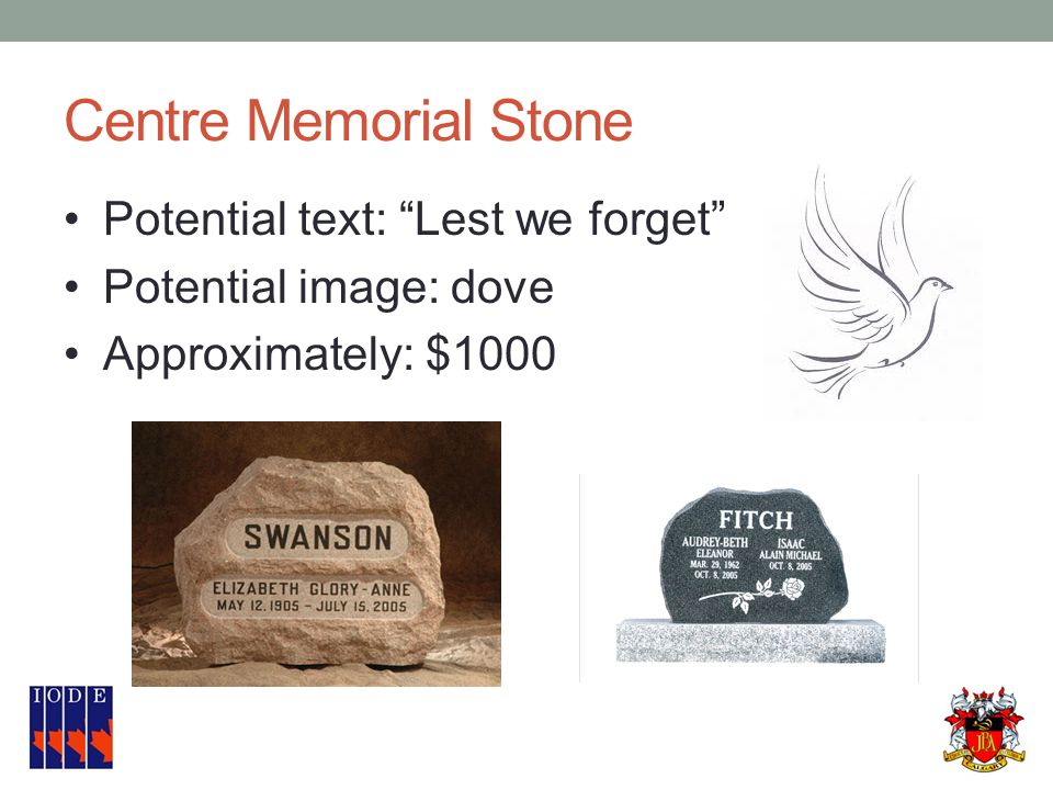 Centre Memorial Stone Potential text: Lest we forget Potential image: dove Approximately: $1000