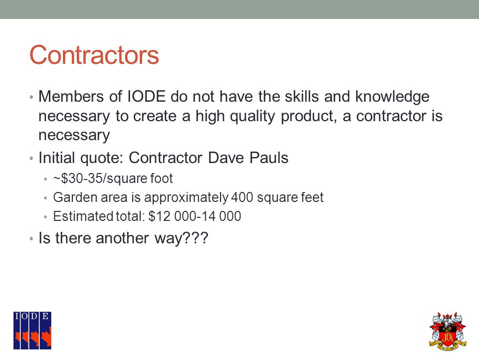 Contractors Members of IODE do not have the skills and knowledge necessary to create a high quality product, a contractor is necessary Initial quote:
