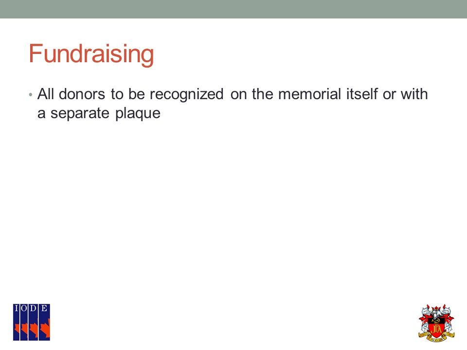 Fundraising All donors to be recognized on the memorial itself or with a separate plaque