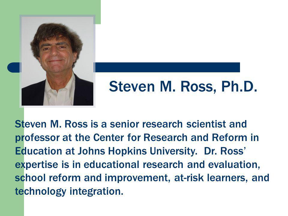Steven M. Ross, Ph.D. Steven M.