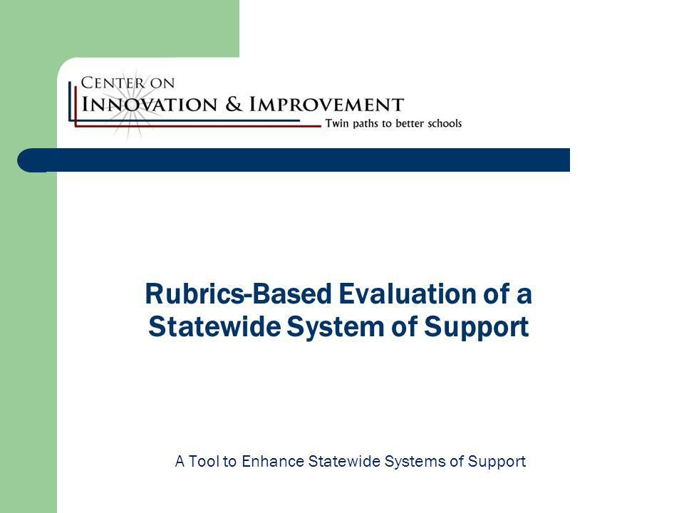 Rubrics-Based Evaluation of a Statewide System of Support A Tool to Enhance Statewide Systems of Support