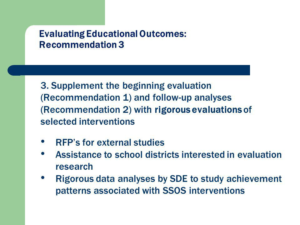Evaluating Educational Outcomes: Recommendation 3 3. Supplement the beginning evaluation (Recommendation 1) and follow-up analyses (Recommendation 2)