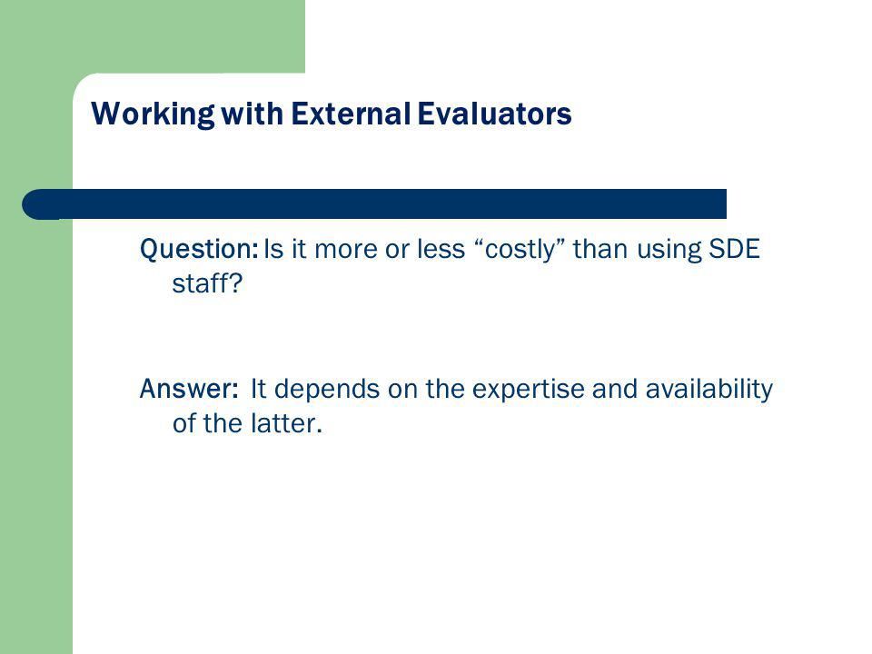 Working with External Evaluators Question: Is it more or less costly than using SDE staff.