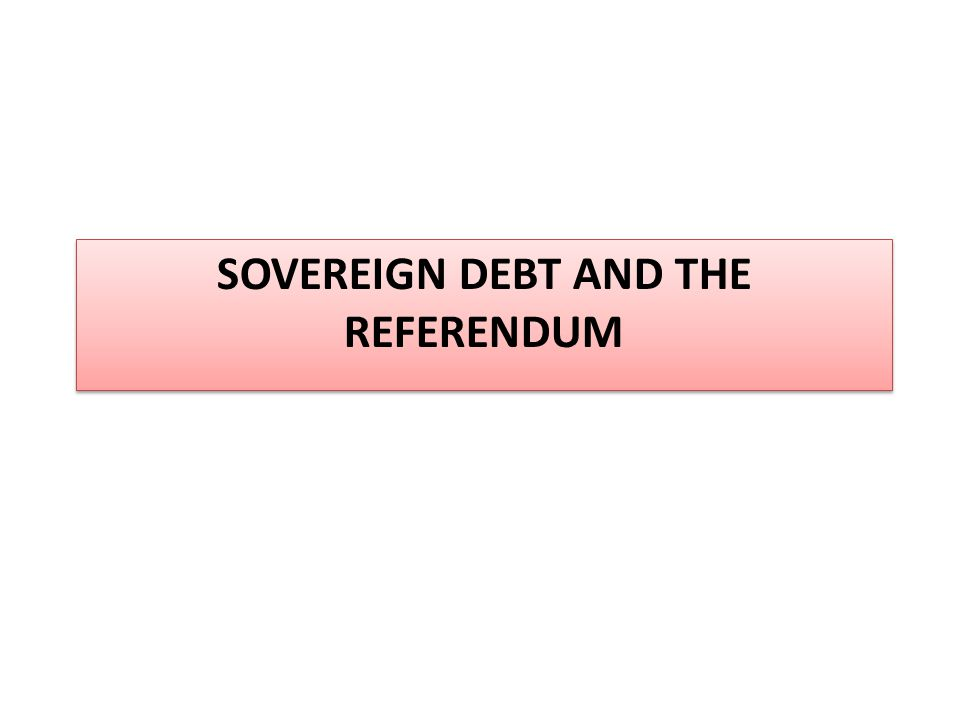 SOVEREIGN DEBT AND THE REFERENDUM