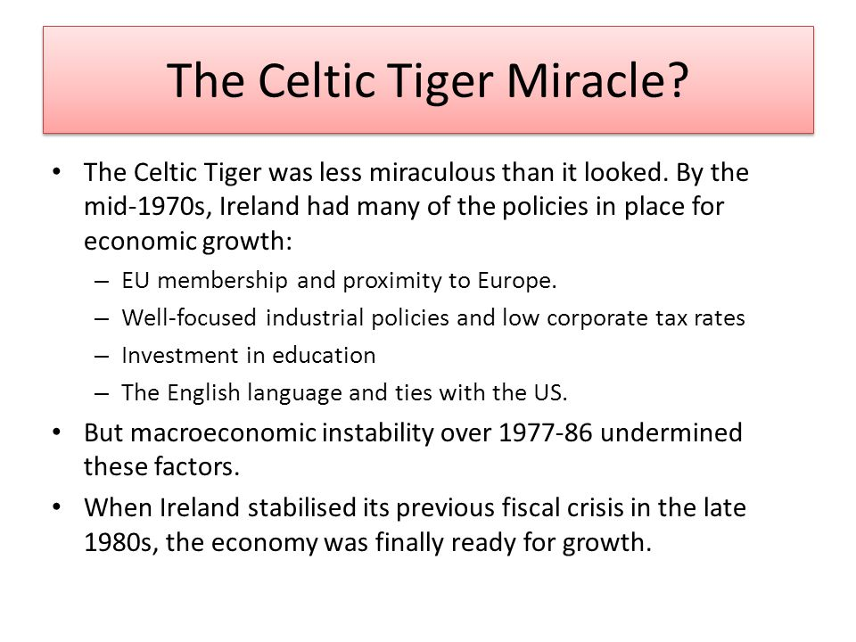 The Celtic Tiger Miracle. The Celtic Tiger was less miraculous than it looked.