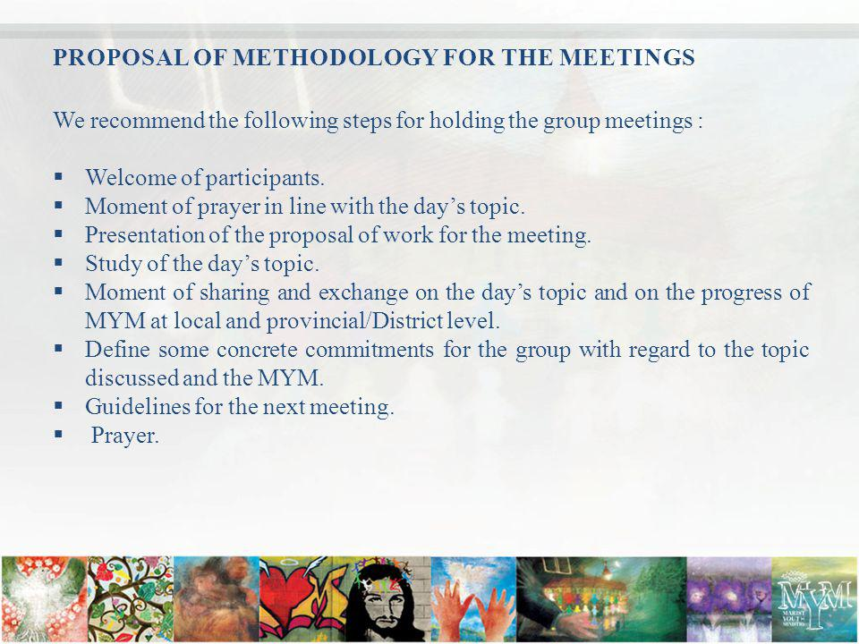 PROPOSAL OF METHODOLOGY FOR THE MEETINGS We recommend the following steps for holding the group meetings : Welcome of participants.