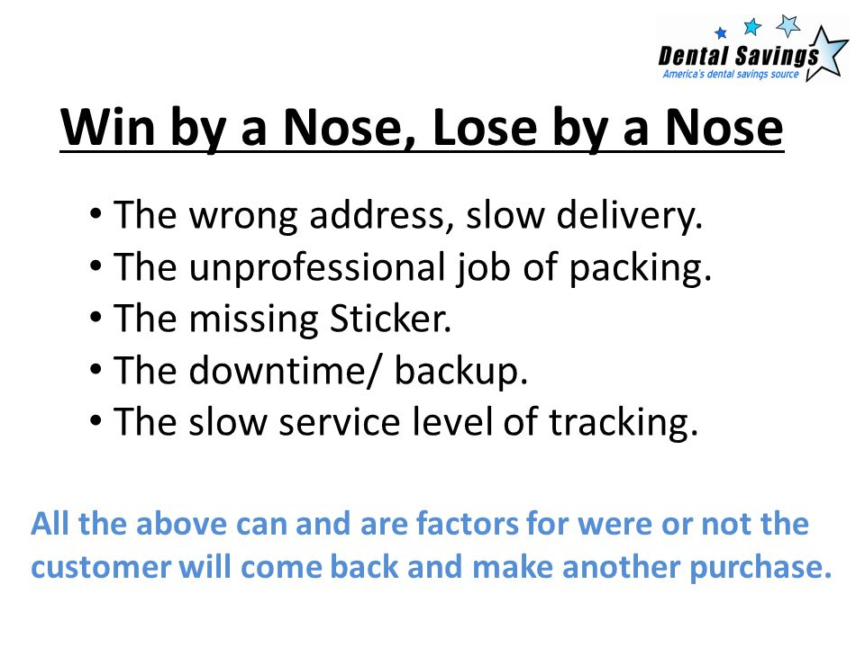 All the above can and are factors for were or not the customer will come back and make another purchase. Win by a Nose, Lose by a Nose The wrong addre