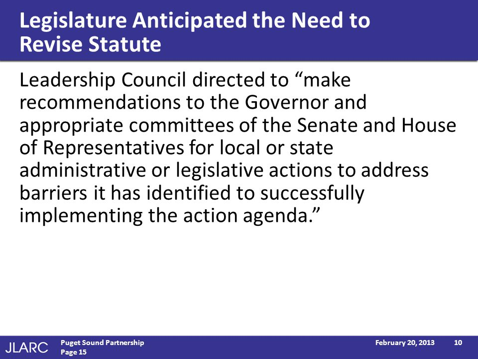 Legislature Anticipated the Need to Revise Statute Leadership Council directed to make recommendations to the Governor and appropriate committees of the Senate and House of Representatives for local or state administrative or legislative actions to address barriers it has identified to successfully implementing the action agenda.
