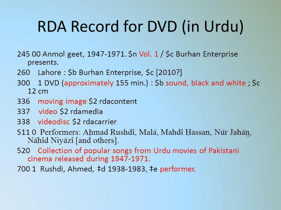 RDA Record for DVD (in Urdu) 245 00 Anmol geet, 1947-1971. $n Vol. 1 / $c Burhan Enterprise presents. 260 Lahore : $b Burhan Enterprise, $c [2010?] 30