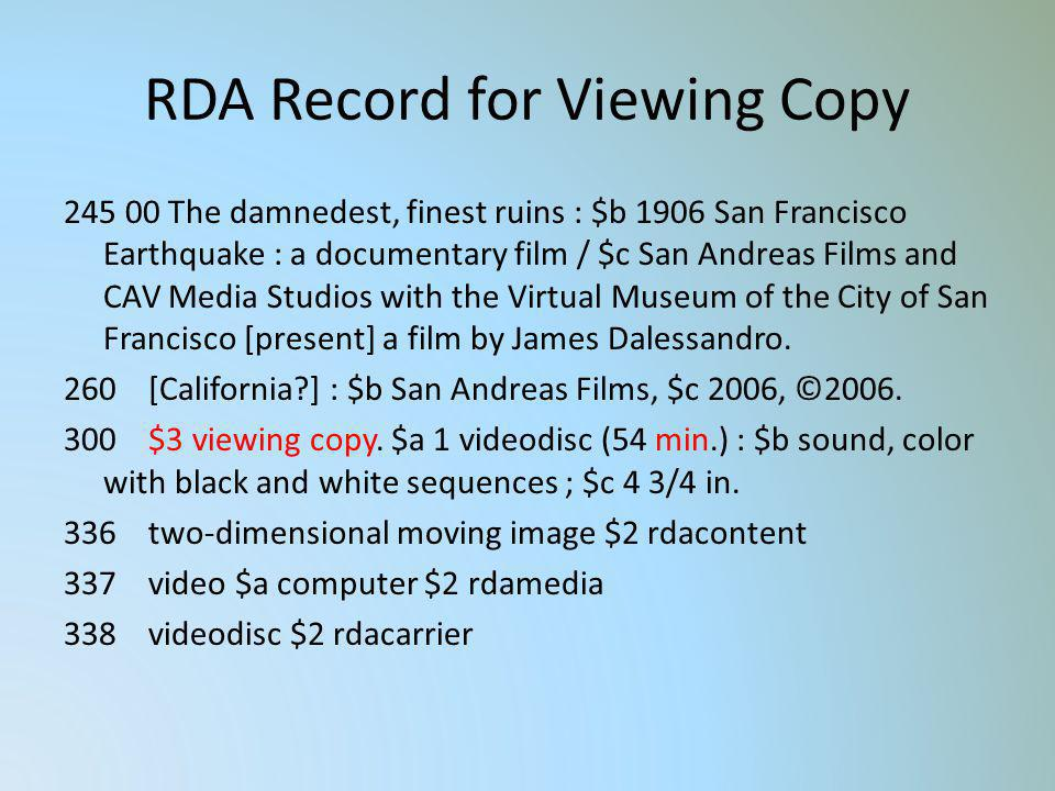 RDA Record for Viewing Copy 245 00 The damnedest, finest ruins : $b 1906 San Francisco Earthquake : a documentary film / $c San Andreas Films and CAV