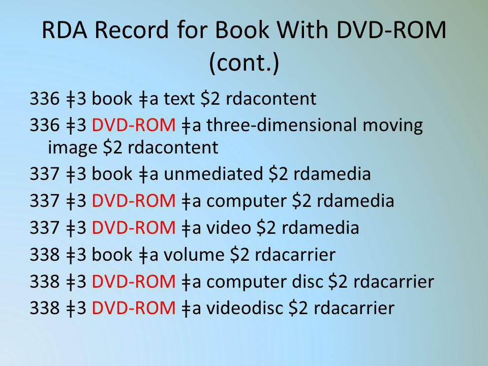 RDA Record for Book With DVD-ROM (cont.) 336 ǂ3 book ǂa text $2 rdacontent 336 ǂ3 DVD-ROM ǂa three-dimensional moving image $2 rdacontent 337 ǂ3 book
