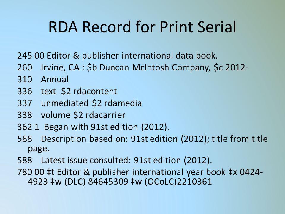 RDA Record for Print Serial 245 00 Editor & publisher international data book. 260 Irvine, CA : $b Duncan McIntosh Company, $c 2012- 310 Annual 336 te