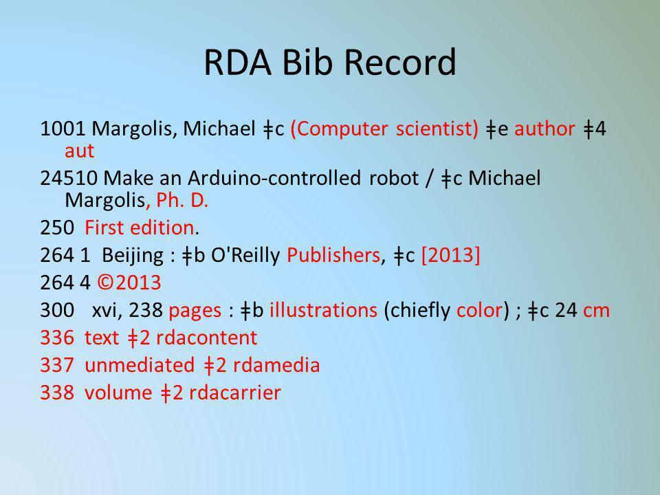 RDA Bib Record 1001 Margolis, Michael ǂc (Computer scientist) ǂe author ǂ4 aut 24510 Make an Arduino-controlled robot / ǂc Michael Margolis, Ph. D. 25