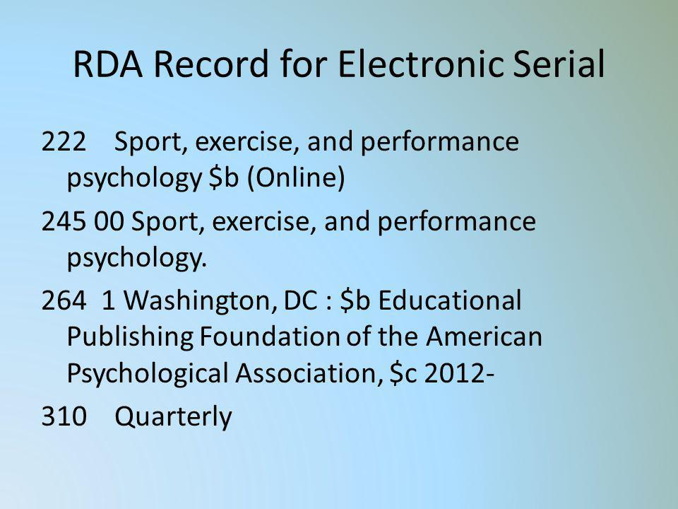 RDA Record for Electronic Serial 222 Sport, exercise, and performance psychology $b (Online) 245 00 Sport, exercise, and performance psychology. 264 1