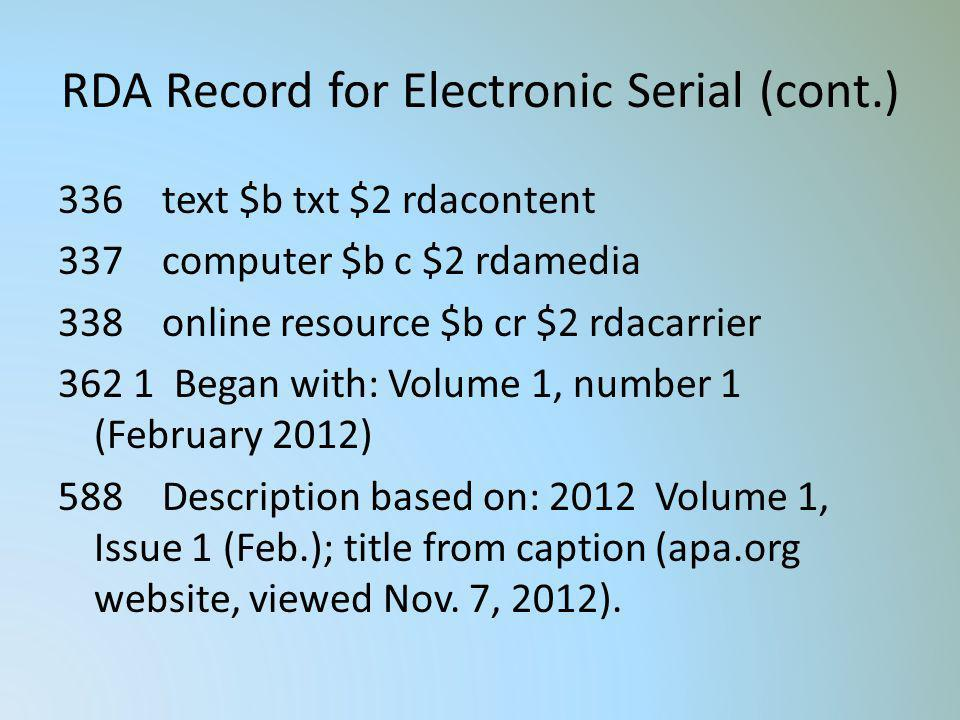 RDA Record for Electronic Serial (cont.) 336 text $b txt $2 rdacontent 337 computer $b c $2 rdamedia 338 online resource $b cr $2 rdacarrier 362 1 Beg