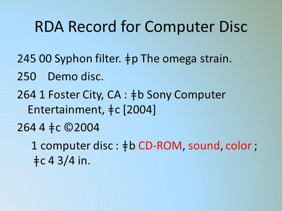 RDA Record for Computer Disc 245 00 Syphon filter. ǂp The omega strain. 250 Demo disc. 264 1 Foster City, CA : ǂb Sony Computer Entertainment, ǂc [200