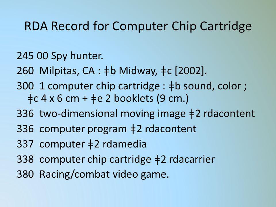 RDA Record for Computer Chip Cartridge 245 00 Spy hunter. 260 Milpitas, CA : ǂb Midway, ǂc [2002]. 300 1 computer chip cartridge : ǂb sound, color ; ǂ