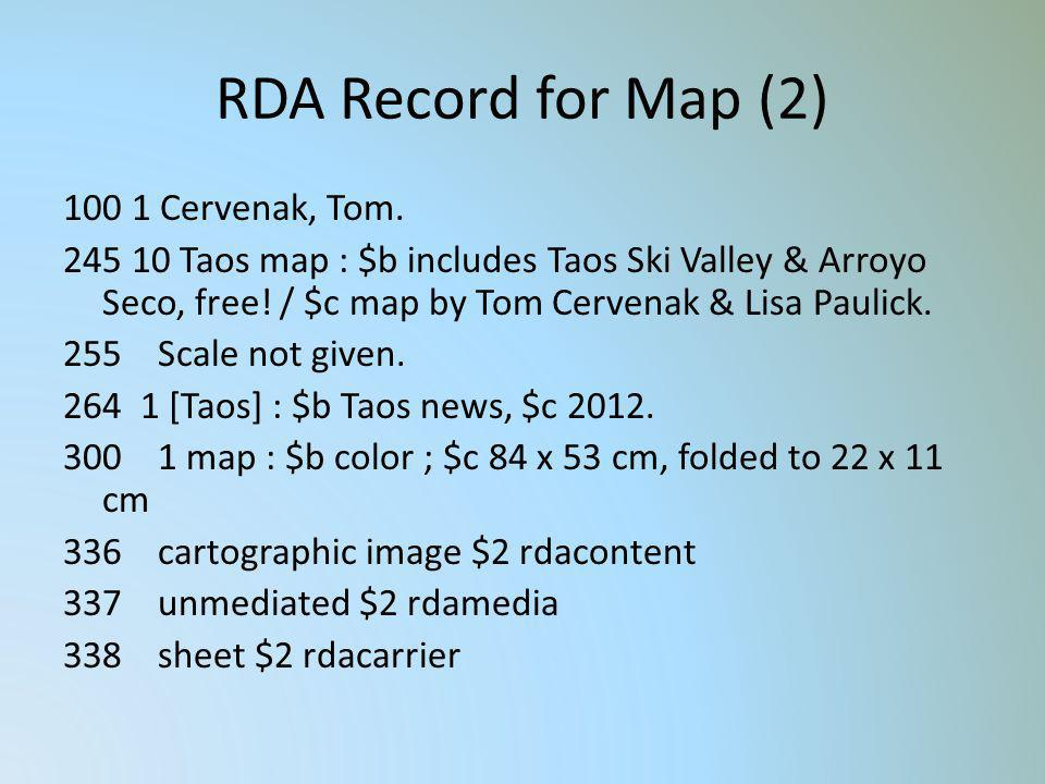 RDA Record for Map (2) 100 1 Cervenak, Tom. 245 10 Taos map : $b includes Taos Ski Valley & Arroyo Seco, free! / $c map by Tom Cervenak & Lisa Paulick