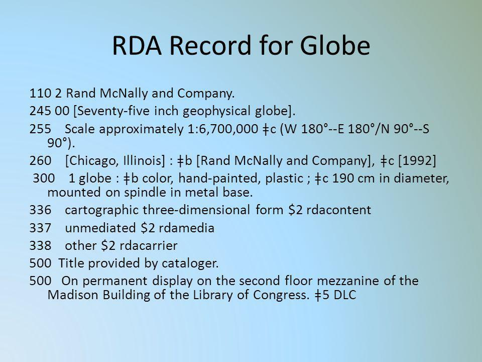 RDA Record for Globe 110 2 Rand McNally and Company. 245 00 [Seventy-five inch geophysical globe]. 255 Scale approximately 1:6,700,000 ǂc (W 180°--E 1