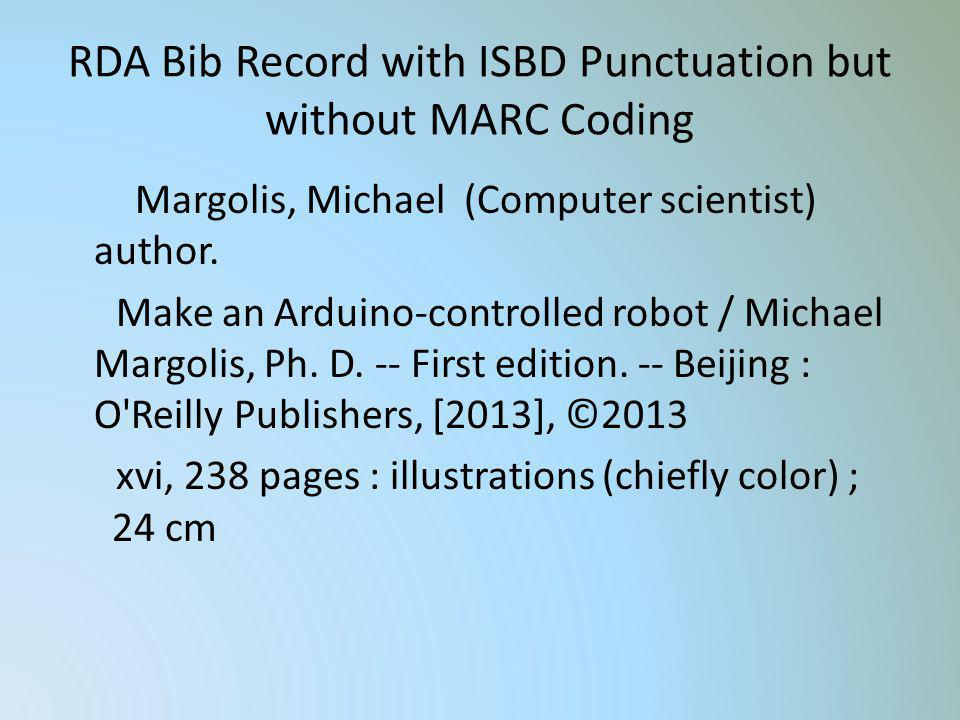 RDA Bib Record with ISBD Punctuation but without MARC Coding Margolis, Michael (Computer scientist) author. Make an Arduino-controlled robot / Michael