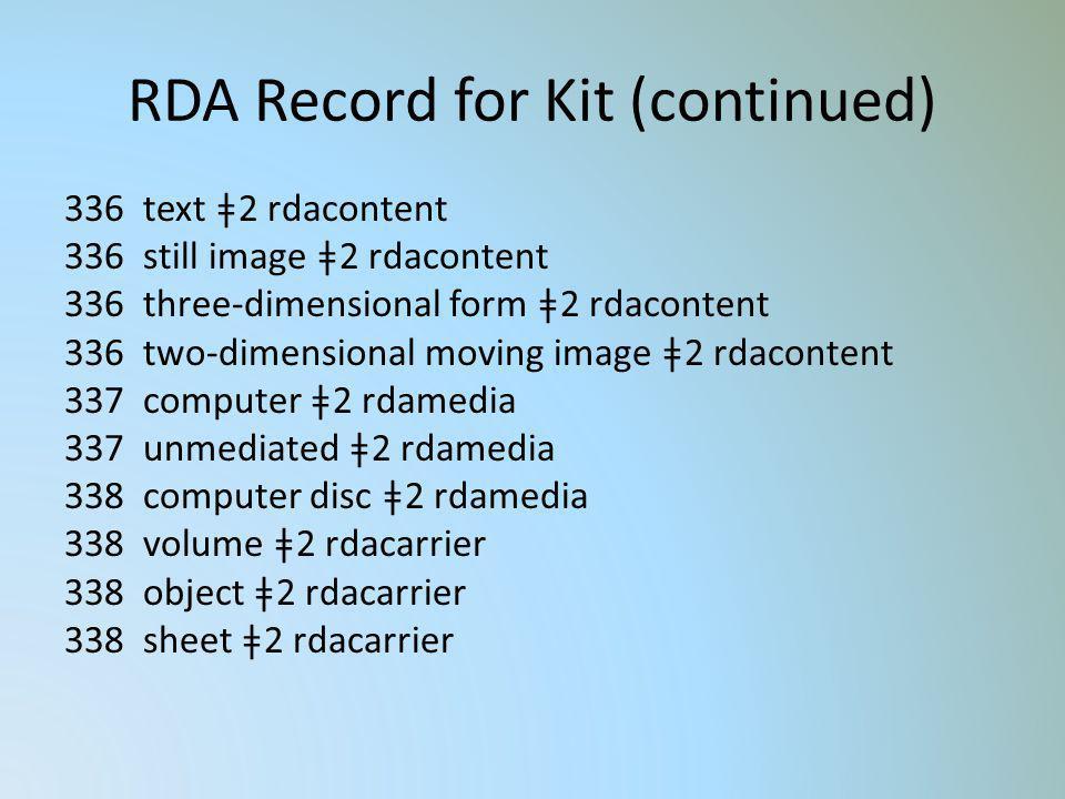 RDA Record for Kit (continued) 336 text ǂ2 rdacontent 336 still image ǂ2 rdacontent 336 three-dimensional form ǂ2 rdacontent 336 two-dimensional movin