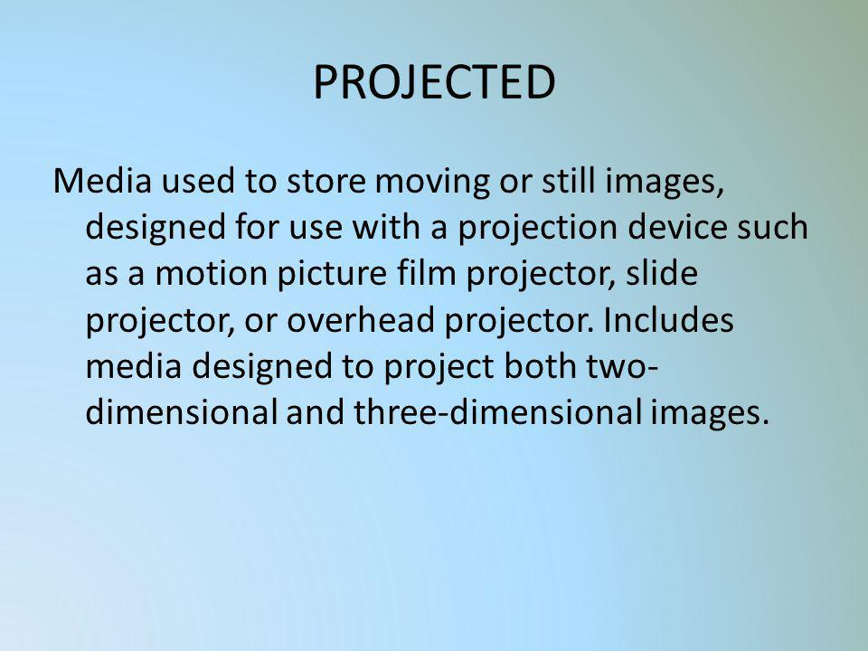 PROJECTED Media used to store moving or still images, designed for use with a projection device such as a motion picture film projector, slide project