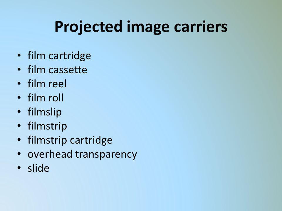 Projected image carriers film cartridge film cassette film reel film roll filmslip filmstrip filmstrip cartridge overhead transparency slide
