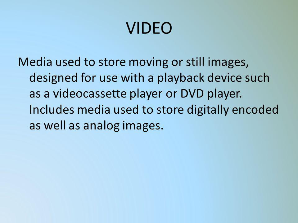 VIDEO Media used to store moving or still images, designed for use with a playback device such as a videocassette player or DVD player. Includes media