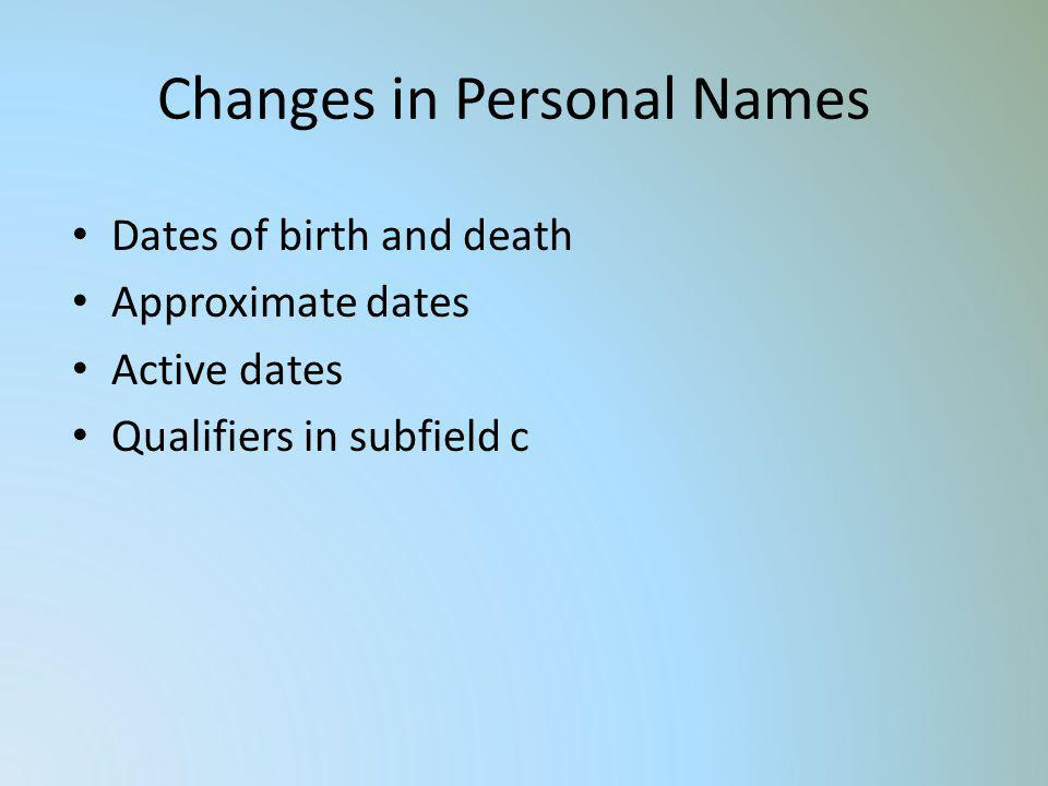 Changes in Personal Names Dates of birth and death Approximate dates Active dates Qualifiers in subfield c