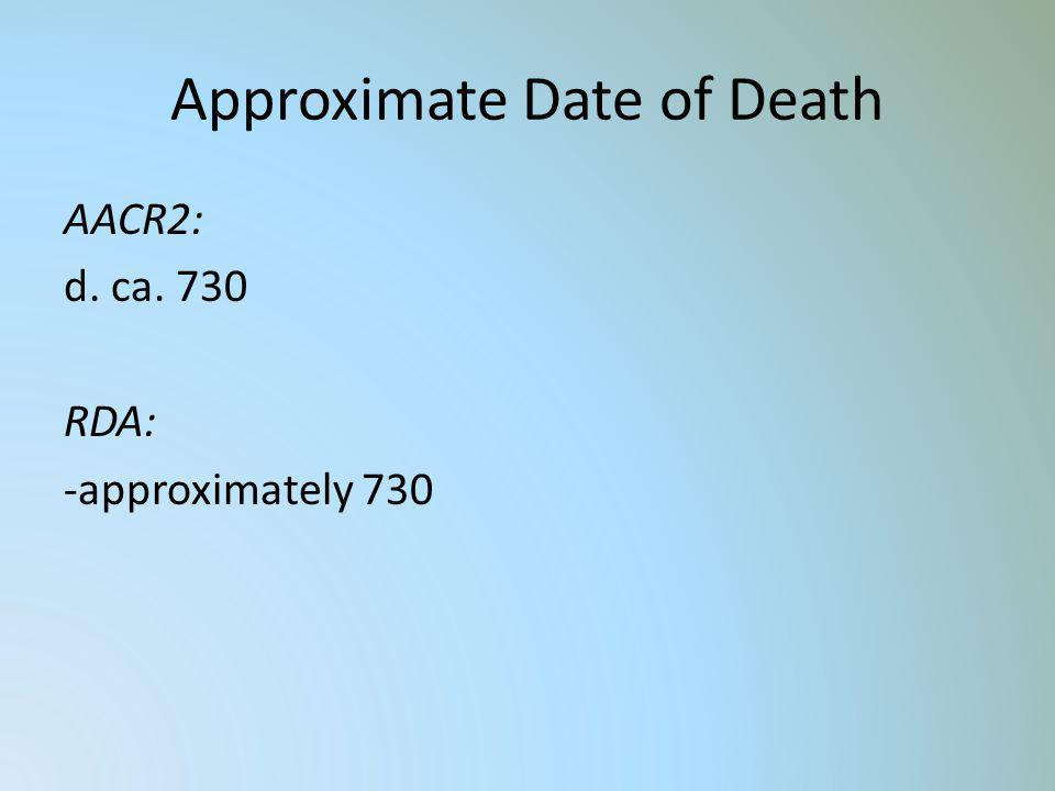 Approximate Date of Death AACR2: d. ca. 730 RDA: -approximately 730