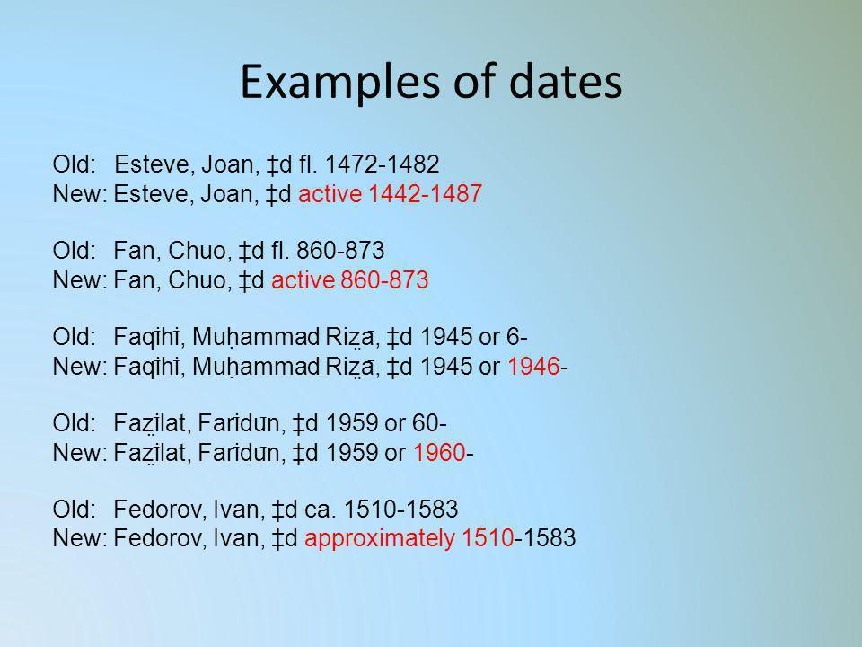 Examples of dates Old: Esteve, Joan, d fl. 1472-1482 New: Esteve, Joan, d active 1442-1487 Old: Fan, Chuo, d fl. 860-873 New: Fan, Chuo, d active 860-
