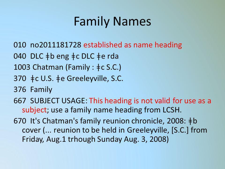 Family Names 010 no2011181728 established as name heading 040 DLC ǂb eng ǂc DLC ǂe rda 1003 Chatman (Family : ǂc S.C.) 370 ǂc U.S. ǂe Greeleyville, S.