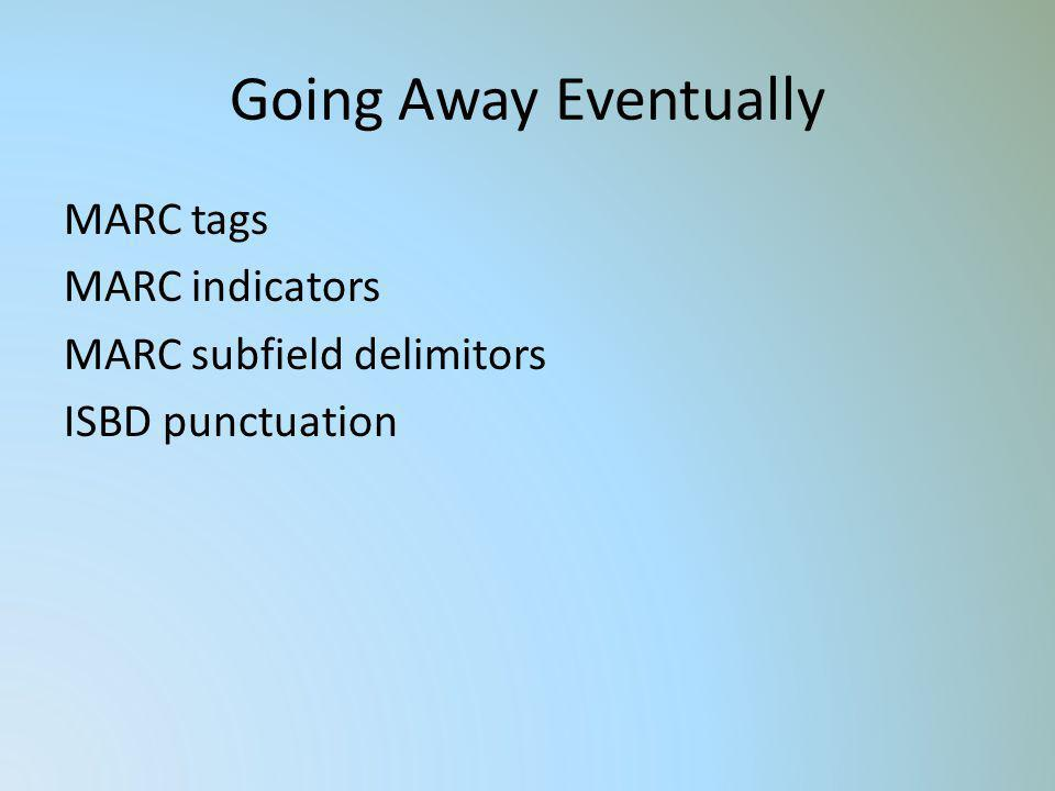 Going Away Eventually MARC tags MARC indicators MARC subfield delimitors ISBD punctuation